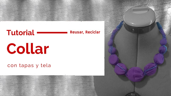 Collar con tapas y tela (Tutorial)